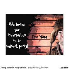 Whether it is a family reunion, or just a backyard BBQ, these Funny Redneck Party Theme Invitations will be a hit.