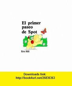 El primer paseo de spot (spots first walk spanish ed.)  h (9780399210198) Eric Hill , ISBN-10: 0399210199  , ISBN-13: 978-0399210198 ,  , tutorials , pdf , ebook , torrent , downloads , rapidshare , filesonic , hotfile , megaupload , fileserve