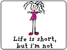 Life is Short, But I'm Not!  Being 6´3 I looooove all their t-shirts!