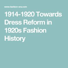 1914-1920 Towards Dress Reform in 1920s Fashion History