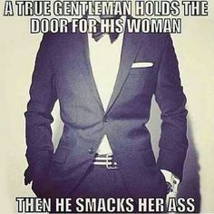 Funny Pictures of the day -35 pics- A True Gentleman Hold The Door For His Woman The Smacks Her Ass