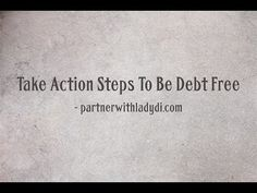Take Action Steps To Be Debt Free