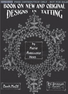 Hees, Marie Antoinette.  Old and New Designs in Tatting, Book No. 5, [c. 1916], 15 pgs. Illustrated instructions on how to tat, over a dozen original edging patterns, a butterfly motif, doilies, collars, yokes, a tatted bag, and tatted baby dress and hat.  http://www.antiquepatternlibrary.org/pub/PDF/HeesTat.pdf  2nd source with online viewing of book http://babel.hathitrust.org/cgi/pt?id=loc.ark:/13960/t41r78x8q   3rd source…