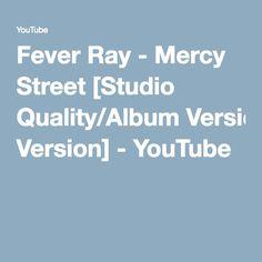 Fever Ray - Mercy Street [Studio Quality/Album Version] - YouTube