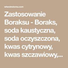 Zastosowanie Boraksu - Boraks, soda kaustyczna, soda oczyszczona, kwas cytrynowy, kwas szczawiowy, kwas borowy, soda kalcynowana, benzoesan sodu, azotan potasu, nadwęglan sodu, siarka, siarczan miedzi, siarczan żelaza
