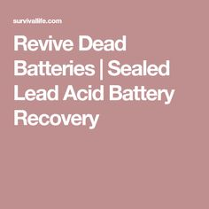 Revive Dead Batteries | Sealed Lead Acid Battery Recovery