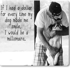 If I had a dollar for every time my dog made me smile, I would be a millionaire. #truth