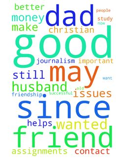 Most of all good husband wanted. I have contact since - Most of all good husband wanted. I have contact since a short time with a Christian man through internet. Actually with more Christian men recently. Please pray for Gods wil. Please also continuously pray for my study journalism, that it may be successful . I now have to finish a research paper about Syria before the 12th of May 2017. And I also have other important assignments assignments for grades coming up. Please also pray that I…