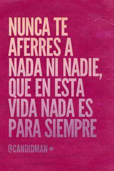 """""""Nunca te aferres a nada ni nadie, que en esta #Vida nada es para siempre"""". #Citas #Frases @candidman"""