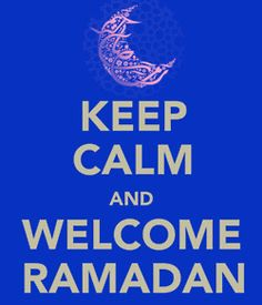 Keep Calm and Welcome Ramadhan, Masha'Allah.