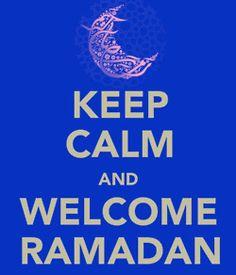 Keep Calm and Welcome Ramadhan, Masha'Allah.