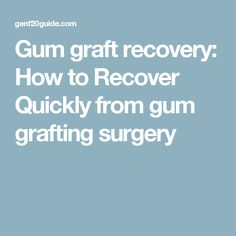 Gum graft Recovery: How to Recover Quickly from gum grafting surgery Gum grafts are a periodontal surgery procedure commonly used to treat some conditions Gum Graft, Excercise, Surgery, Recovery, Restoration, Ejercicio, Exercise, Sports, Work Outs