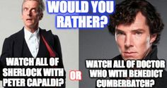 Tough choice... I love Capaldi, but he's taken... and Doctor Who is WAAAY longer than Sherlock, so think of all the hours you'd spend with Benedict... ....but Capaldi is so sexy... ;_;