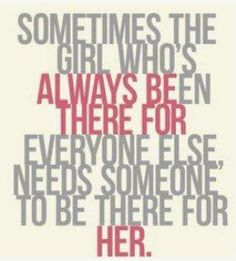 Sometimes the girl who's always been there for someone else needs someone to be there for her.