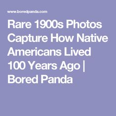 Rare 1900s Photos Capture How Native Americans Lived 100 Years Ago | Bored Panda