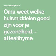 Oma weet welke huismiddelen goed zijn voor je gezondheid. - aHealthyme