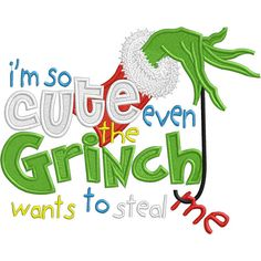 Im so cute even the GRlNCH wants to steal me - INSTANT DOWNLOAD -  Embroidery file only
