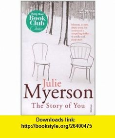 The Story of You. Julie Myerson (9780099497097) Julie Myerson , ISBN-10: 0099497093  , ISBN-13: 978-0099497097 ,  , tutorials , pdf , ebook , torrent , downloads , rapidshare , filesonic , hotfile , megaupload , fileserve