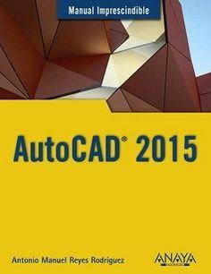 AutoCAD 2015 : manual imprescindible: http://kmelot.biblioteca.udc.es/record=b1521361~S1*gag