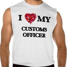 I love my Customs Officer Sleeveless T-shirt Tank Tops