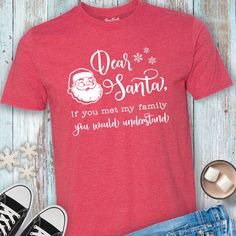 Dear+Santa+If+You+Met+My+Family+You+Would+Understand+T-Shirt