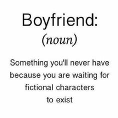 Lol..,I've had boyfriends, but...probably more true than I want to admit