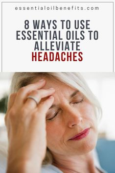 How to use essential oils to relief headaches. Here are 8 ways you can use essential oils to alleviate headaches.
