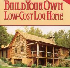 9 Books to Help You Build the Log Cabin of Your Dreams: Build Your Own Low-Cost Log Home