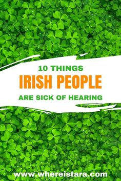 Irish jokes are pretty popular. But there's some things Irish people are just sick of hearing. Here's 10 things you should stop saying to the people of Ireland.