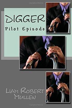 Digger: An original TV pilot episode: Volume 1 Digger, Journalism, Pilot, Literature, Fiction, Writings, Police, The Originals, Tv