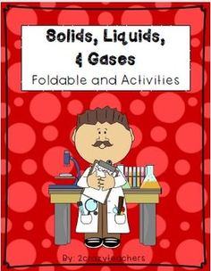 Enhance your States of Matter unit with these hands on printables and activities for your students. This set includes:* Solid Poster* Liquid Poster* Gas Poster* Foldable Title Cards* Foldable Description Cards* Solid, Liquid, Gas Sorting Worksheet* Solid Can, Have, Are* Liquid Can, Have, Are* Gas Can, Have, Are* Solid Graphic Organizer* Liquid Graphic Organizer* Gas Graphic Organizer* States of Matter Booklet (students complete and fill in)* States of Matter Assessment* 3 Would you Rather Wr...