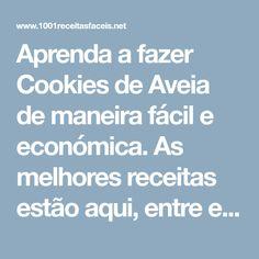 Aprenda a fazer Cookies de Aveia de maneira fácil e económica. As melhores receitas estão aqui, entre e aprenda a cozinhar como um verdadeiro chef.