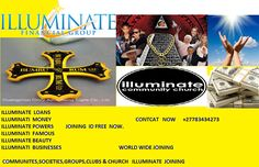 illuminate to join now +27783434273 do you want to join illuminate communities?contact me  i have helped many people all over the world through Spirituals powers guidance . I will reveal to you the secrets and mysteries of your untold stories.i will Help you to achieve your goals for success And show you the ways to improve on your destiny by getting everything you want in your life. riches,powers,love spells,divorce,cheating,marriages,business .be celebrities, illuminate  magic ring power…