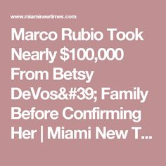 Marco Rubio Took Nearly $100,000 From Betsy DeVos' Family Before Confirming Her | Miami New Times