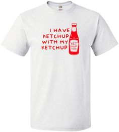 £9.99 I Have Ketchup With My Ketchup - Mens Funny Tshirt = Worldwide Delivery