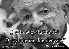 I o to w życiu chodzi... #Edelman-Marek,  #Decyzje, #Mężczyzna, #Życie
