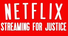 Netflix Streaming for Justice