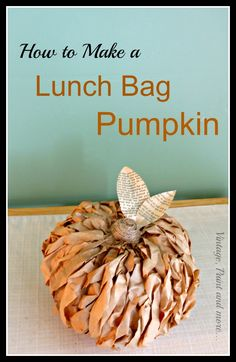 Vintage, Paint and more... How to Make a Lunch Bag Pumpkin  An easy to follow budget friendly way to make cute little rustic pumpkins with brown paper lunch bags and dollar store pumpkins.