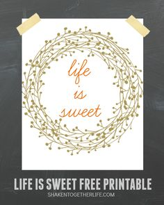 Life is Sweet - free printables in three colors from Shaken Together!  A great reminder that despite the crazy chaos and wonderful wild, that life is indeed, sweet!