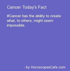 Cancer has the ability to create what, to others, might seem impossible.