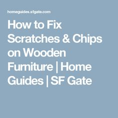How to Fix Scratches & Chips on Wooden Furniture | Home Guides | SF Gate