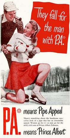 1947 They fall for the man with P.A. P.A. means Pipe Appeal, means Prince Albert