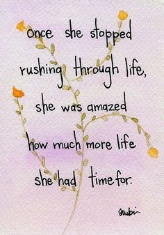 Once she stopped rushing through life, she was amazed how much....