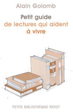 Petit guide de lectures qui aident à vivre de Alain Golomb http://www.amazon.fr/dp/2228908231/ref=cm_sw_r_pi_dp_sEWLub1BPBTQG