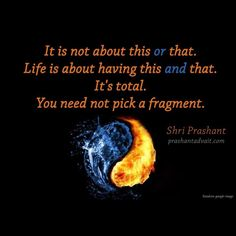 It is not about this or that.Life is about having this and that.It's total.You need not pick a fragment.~ Shri Prashant #ShriPrashant #Advait #life #totality Read at:- prashantadvait.com Watch at:- www.youtube.com/c/ShriPrashant Website:- www.advait.org.in Facebook:- www.facebook.com/prashant.advait LinkedIn:- www.linkedin.com/in/prashantadvait Twitter:- https://twitter.com/Prashant_Advait