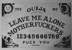 Ouija - Leave Me Alone Motherfuckers. Fuck You