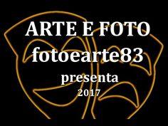 Presentazione del canale ARTE E FOTO fotoearte83 2017