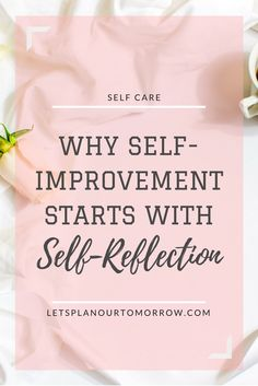 Why self improvement starts with self reflections. self care. letsplanourtomorrow.com