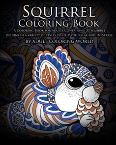Squirrel Coloring Book: A Coloring Book for Adults Containing 20 Squirrel Designs in a variety of styles to help you Relax and De-Stress (An