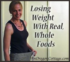 5 real-world, do-able tips on How I Lost Weight Eating Real Food {More Than Ever!} and how you can, too! Part of a 7-part series that takes you behind the scenes in my weight loss journey and how forgetting about trying to lose weight resulted in the biggest loss of my life! An Oregon Cottage